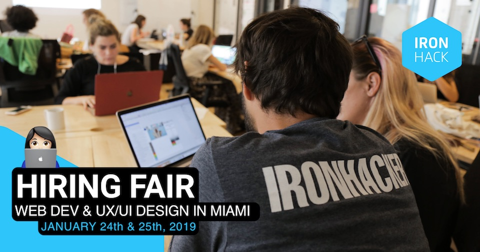 Ironhack Miami: Web Development & UX/UI Design Hiring Fair � January 2019
